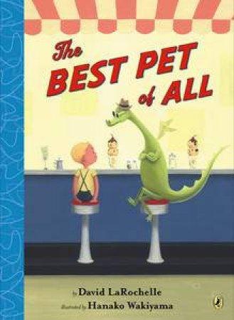 The Best Pet of All by David Larochelle & Hanako Wakiyama