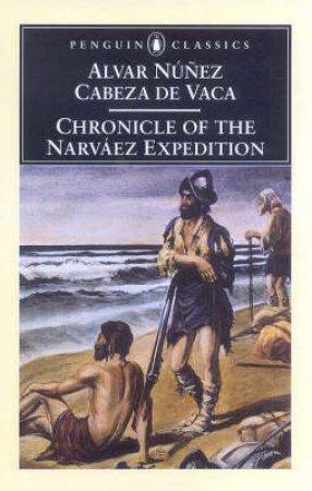 Chronicle of the Narvaez Expedition by Alvar Nunez Cabeza De Vaca & Harold Augenbraum & Alvar Nunez Cabeza De Vaca