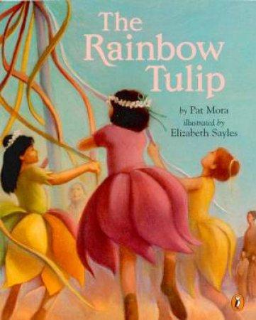 The Rainbow Tulip by Pat Mora & Elizabeth Sayles