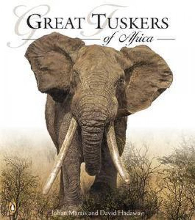 Great Tuskers of Africa by Johan Marais & David Hadaway