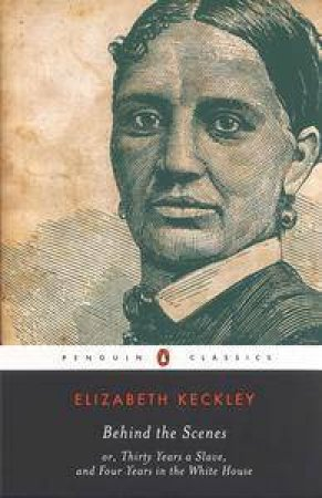 Behind The Scenes by Elizabeth Keckley & William L. Andrews