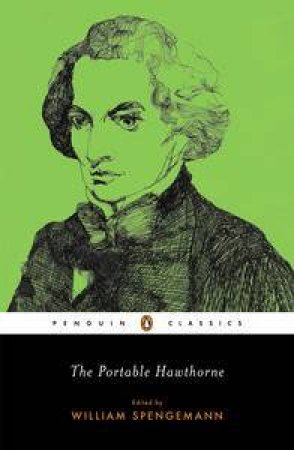 The Portable Hawthorne by Nathaniel Hawthorne & William C. Spengemann