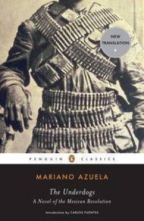 The Underdogs by Mariano Azuela & Sergio Waisman & Carlos Fuentes