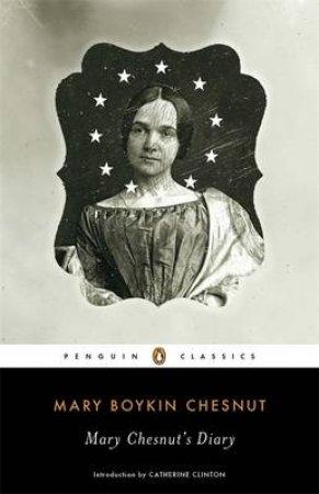 Mary Chesnut's Diary by Mary Boykin Chesnut & Catherine Clinton