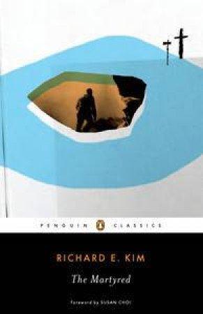 The Martyred by Richard E. Kim & Susan Choi & Heinz Insu Fenkl