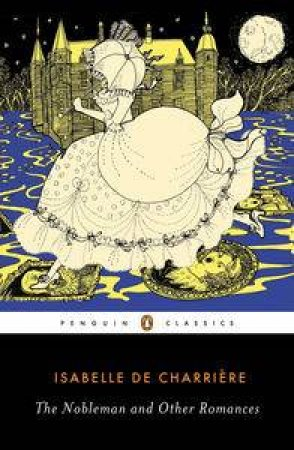 The Nobleman and Other Romances by Isabelle De Charriere & Caroline Warman