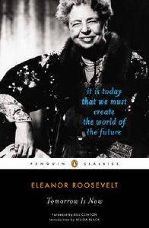 Tomorrow Is Now by Eleanor Roosevelt & Allida Black & Bill Clinton