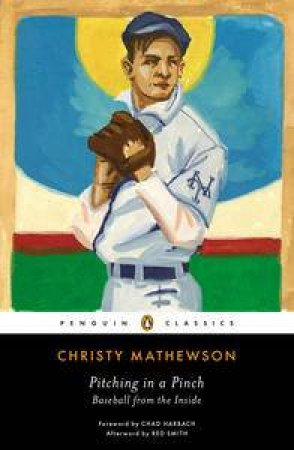 Pitching in a Pinch by Christy Mathewson & Chad Harbach & Red Smith