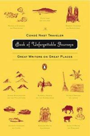 The Conde Nast Traveler Book of Unforgettable Journeys by Klara Glowczewska