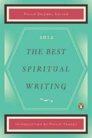 The Best Spiritual Writing 2012 by Philip Zaleski & Philip Yancey