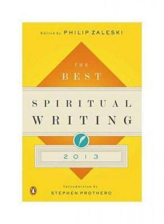 The Best Spiritual Writing 2013 by Philip Zaleski & Stephen Prothero