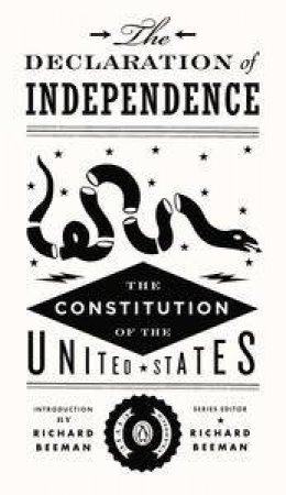 The Declaration of Independence and the United States Constitution by Richard Beeman