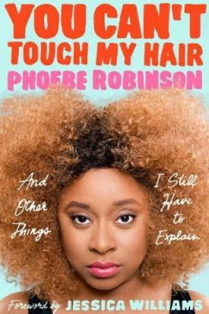You Can't Touch My Hair by Phoebe Robinson & Jessica Williams