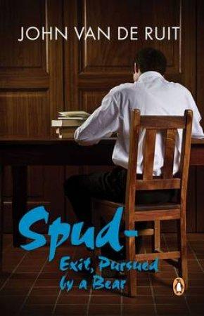 Spud - Exit, Pursued by a Bear by John Van De Ruit