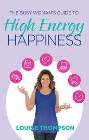 The Busy Woman's Guide to High Energy Happiness by Louise Thompson & James L. Wilson