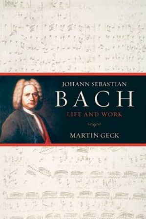 Johann Sebastian Bach by Martin Geck & John Hargraves