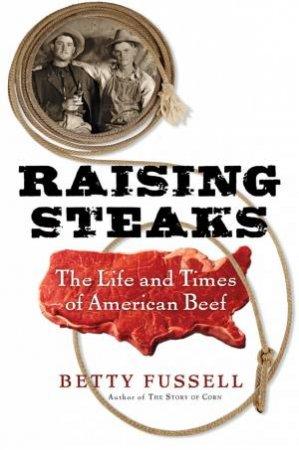 Raising Steaks by Betty Fussell