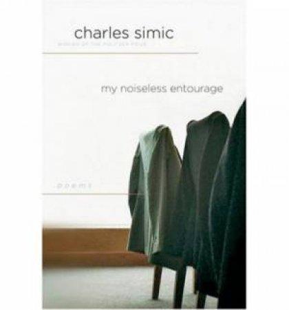 My Noiseless Entourage by Charles Simic