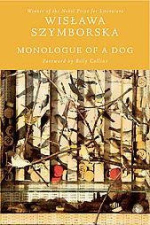 Monologue Of A Dog by Wislawa Szymborska & Clare Cavanagh & Stanisaw Baranczak