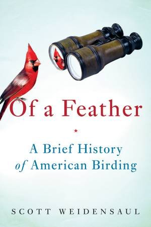 Of a Feather by Scott Weidensaul