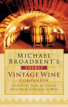 Michael Broadbent's Pocket Vintage Wine Companion by Michael Broadbent