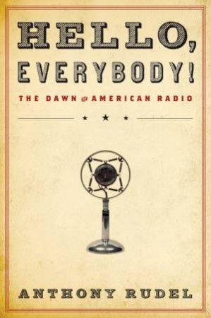 Hello, Everybody! by Anthony J. Rudel
