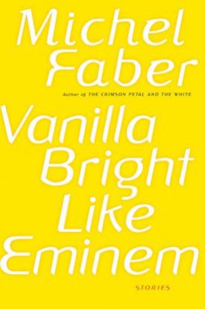 Vanilla Bright Like Eminem by Michel Faber
