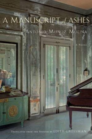 A Manuscript of Ashes by Antonio Munoz Molina & Edith Grossman