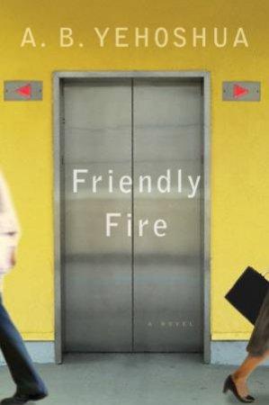 Friendly Fire by Abraham B. Yehoshua & Stuart Schoffman