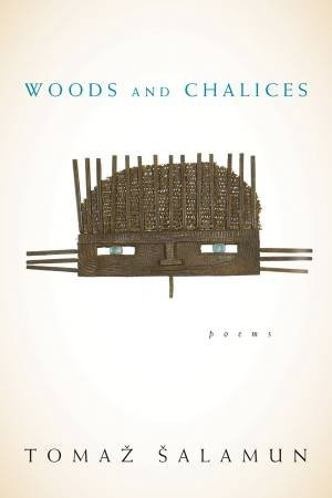 Woods and Chalices by Tomaz Salamun & Brian Henry