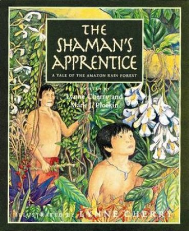 The Shaman's Apprentice by Lynne Cherry & Mark J. Plotkin & Lynne Cherry