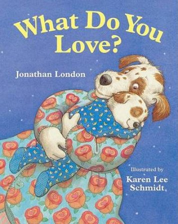 What Do You Love by Jonathan London & Karen Lee Schmidt
