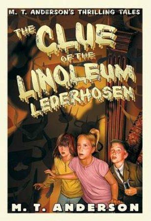 Clue of the Linoleum Lederhosen by M. T. Anderson & Kurt Cyrus