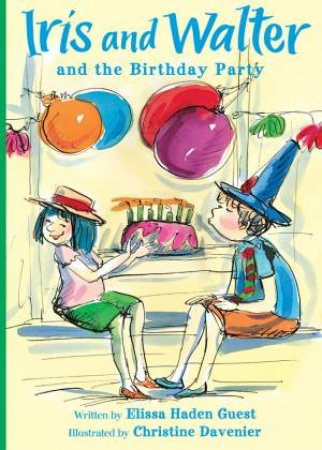 Iris and Walter and the Birthday Party by Elissa Haden Guest & Christine Davenier