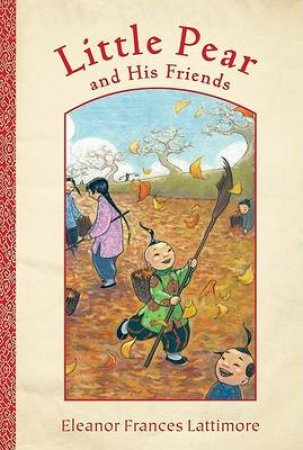 Little Pear And His Friends by Eleanor Frances Lattimore