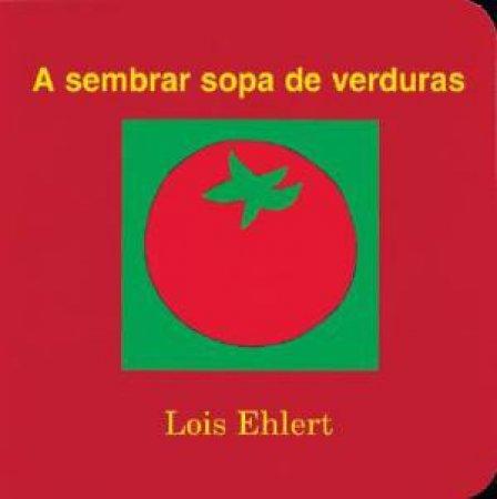 A sembrar sopa de verduras / Growing Vegetable Soup by Lois Ehlert & F. Isabel Campoy & Alma Flor Ada