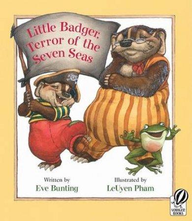 Little Badger, Terror of the Seven Seas by Leuyen Pham & Eve Bunting