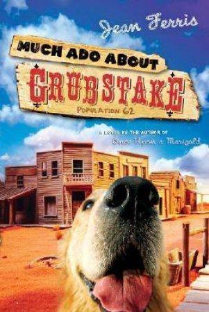 Much Ado About Grubstake by Jean Ferris