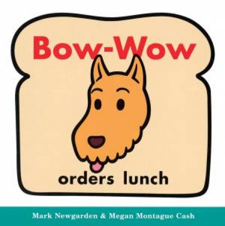 Bow-Wow Orders Lunch by Mark Newgarden & Megan Montague Cash