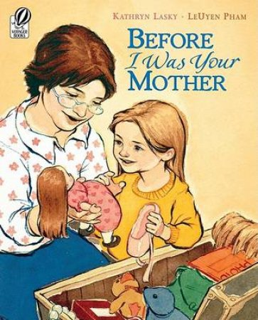 Before I Was Your Mother by Kathryn Lasky & Leuyen Pham