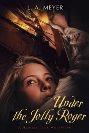 Under the Jolly Roger by L. A. Meyer