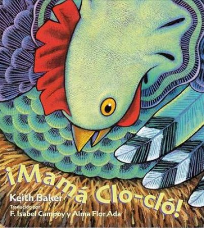 Mama Clo-clo!/ Big Fat Hen by Keith Baker & Alma Flor Ada & F. Isabel Campoy
