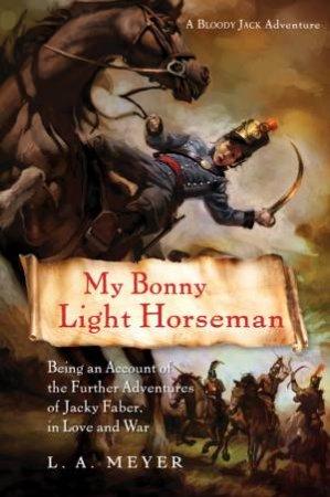 My Bonny Light Horseman by L. A. Meyer
