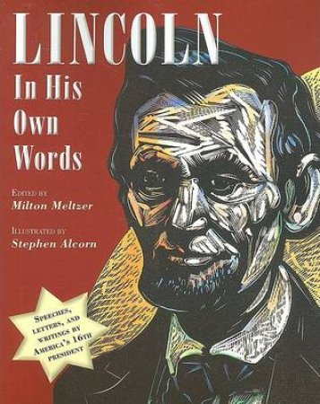 Lincoln in His Own Words by Milton Meltzer & Stephen Alcorn