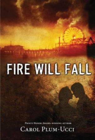 Fire Will Fall by Carol Plum-Ucci