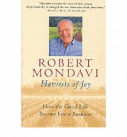 Harvests of Joy by Robert Mondavi & Paul Chutkow