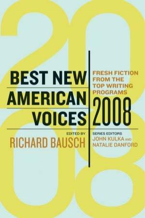 Best New American Voices 2008 by Richard Bausch & John Kulka & Natalie Danford