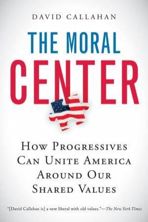 The Moral Center by David Callahan