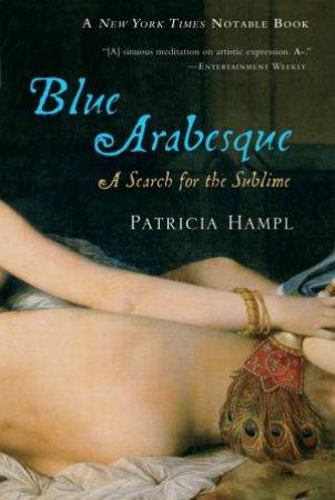 Blue Arabesque by Patricia Hampl