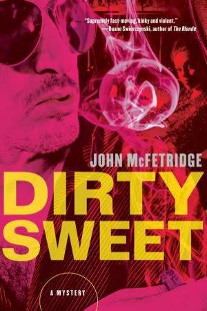 Dirty Sweet by John McFetridge